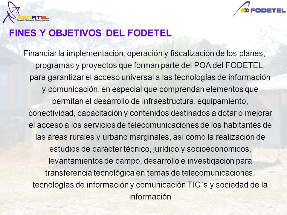 Financiar la implementación, operación y fiscalización de los planes, programas y proyectos que forman parte del POA del FODETEL, para garantizar el a