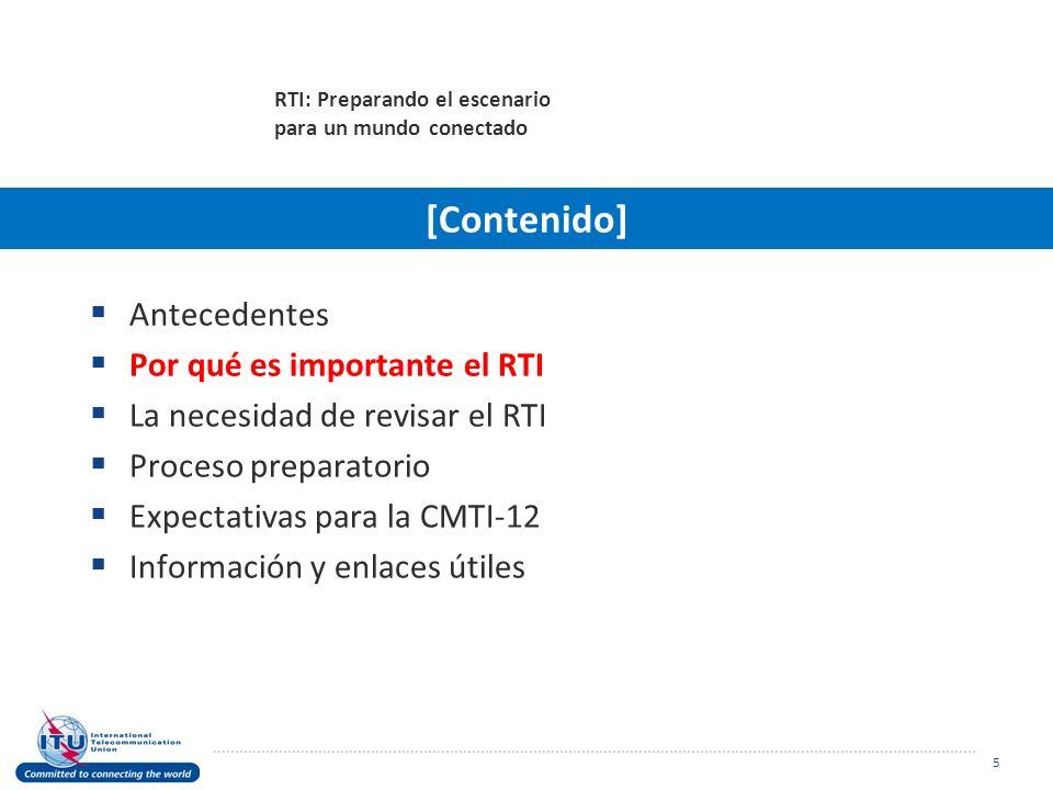 Antecedentes Por qué es importante el RTI La necesidad de revisar el RTI Proceso preparatorio Expectativas para la CMTI-12 Información y enlaces útiles 5 RTI: Preparando el escenario para un mundo conectado [Contenido]