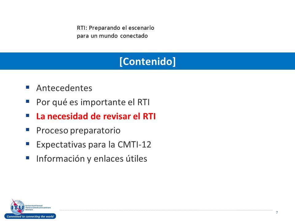 Antecedentes Por qué es importante el RTI La necesidad de revisar el RTI Proceso preparatorio Expectativas para la CMTI-12 Información y enlaces útiles 7 RTI: Preparando el escenario para un mundo conectado [Contenido]