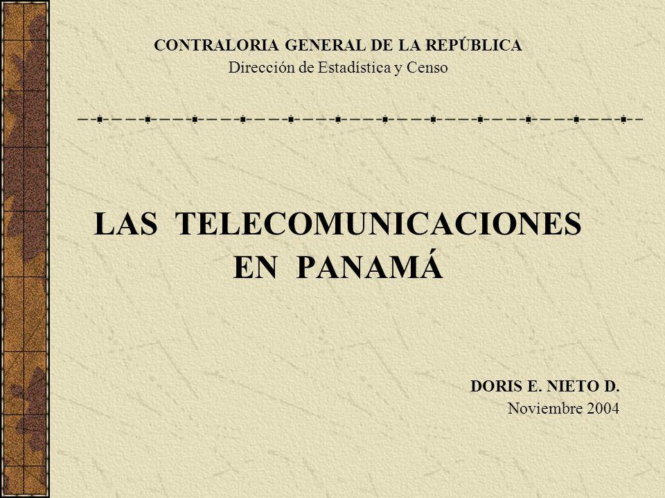 CONTRALORIA GENERAL DE LA REPÚBLICA Dirección de Estadística y Censo LAS TELECOMUNICACIONES EN PANAMÁ DORIS E. NIETO D. Noviembre 2004