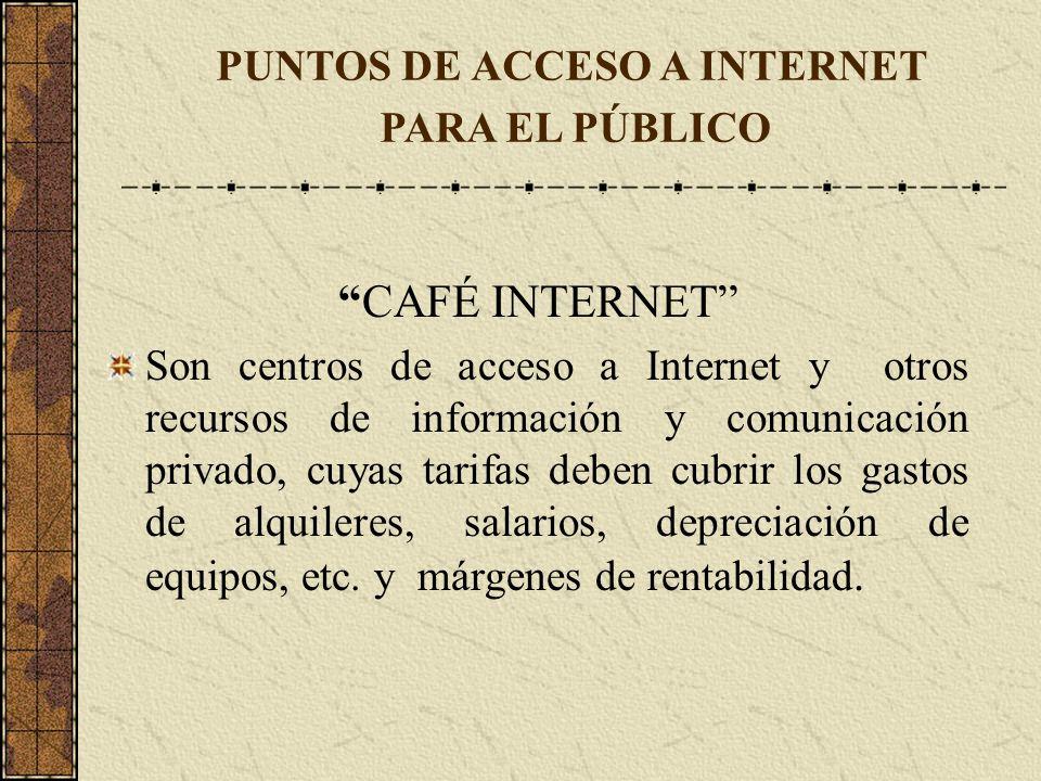 CAFÉ INTERNET Son centros de acceso a Internet y otros recursos de información y comunicación privado, cuyas tarifas deben cubrir los gastos de alquil