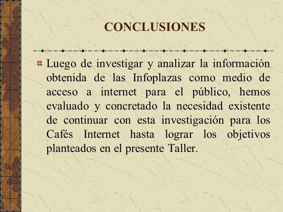 CONCLUSIONES Luego de investigar y analizar la información obtenida de las Infoplazas como medio de acceso a internet para el público, hemos evaluado
