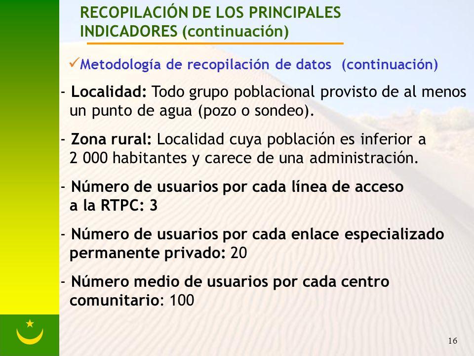 16 RECOPILACIÓN DE LOS PRINCIPALES INDICADORES (continuación) Metodología de recopilación de datos (continuación) - Localidad: Todo grupo poblacional provisto de al menos un punto de agua (pozo o sondeo).
