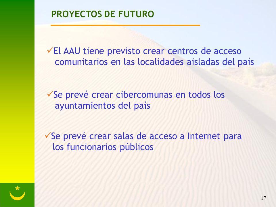 17 PROYECTOS DE FUTURO El AAU tiene previsto crear centros de acceso comunitarios en las localidades aisladas del país Se prevé crear cibercomunas en todos los ayuntamientos del país Se prevé crear salas de acceso a Internet para los funcionarios públicos