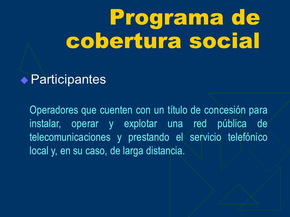 Participantes Operadores que cuenten con un título de concesión para instalar, operar y explotar una red pública de telecomunicaciones y prestando el