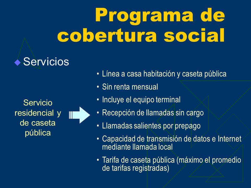 Servicios Programa de cobertura social Servicio residencial y de caseta pública Línea a casa habitación y caseta pública Sin renta mensual Incluye el