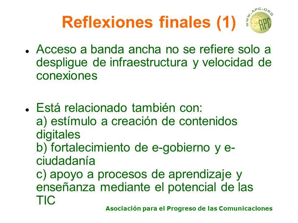 Asociación para el Progreso de las Comunicaciones Reflexiones finales (1) Acceso a banda ancha no se refiere solo a despligue de infraestructura y vel