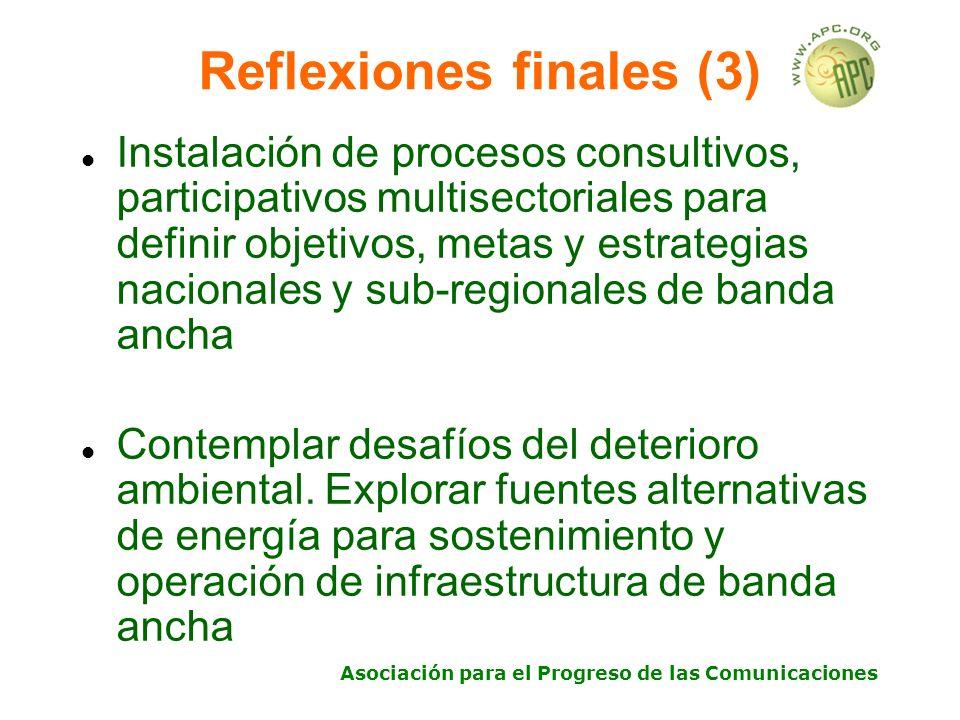 Asociación para el Progreso de las Comunicaciones Reflexiones finales (3) Instalación de procesos consultivos, participativos multisectoriales para definir objetivos, metas y estrategias nacionales y sub-regionales de banda ancha Contemplar desafíos del deterioro ambiental.