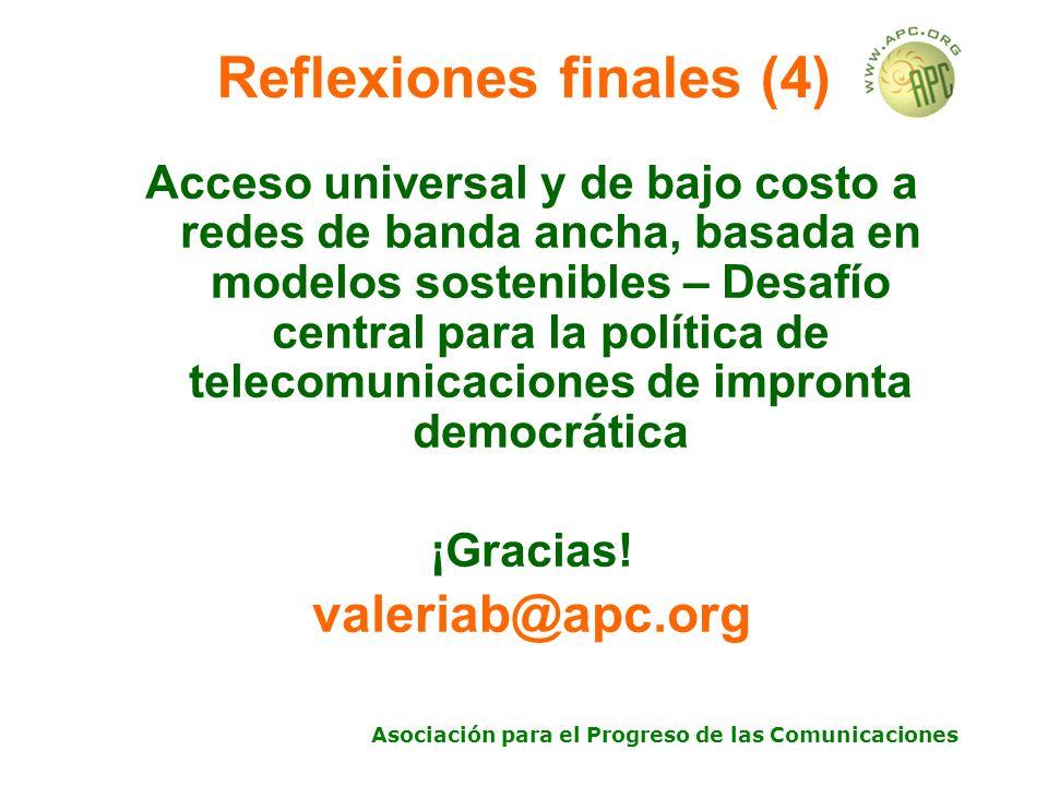 Asociación para el Progreso de las Comunicaciones Reflexiones finales (4) Acceso universal y de bajo costo a redes de banda ancha, basada en modelos sostenibles – Desafío central para la política de telecomunicaciones de impronta democrática ¡Gracias.