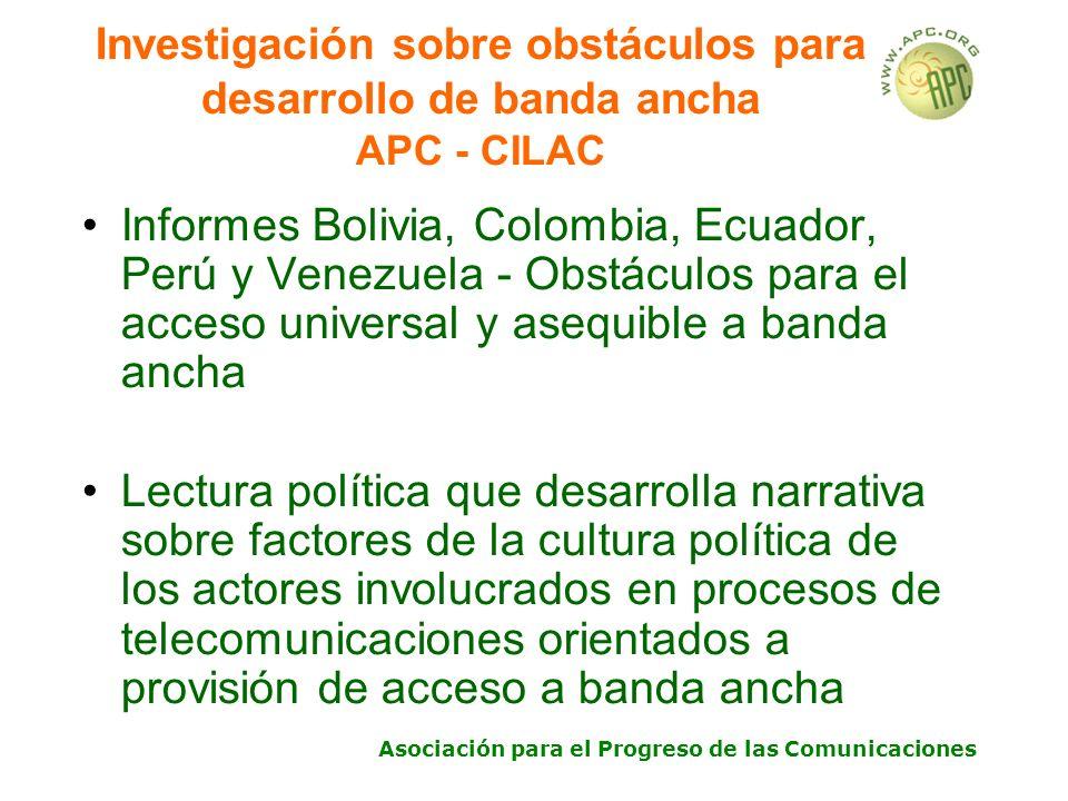 Asociación para el Progreso de las Comunicaciones Investigación sobre obstáculos para desarrollo de banda ancha APC - CILAC Informes Bolivia, Colombia