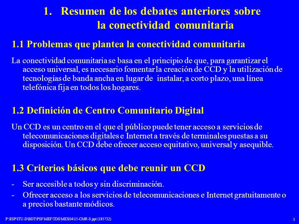 P:\ESP\ITU-D\BDT\PSF\MEF\TDS\MEX04\15-CMR-S.ppt (185732) 3 1. Resumen de los debates anteriores sobre la conectividad comunitaria 1.1 Problemas que pl