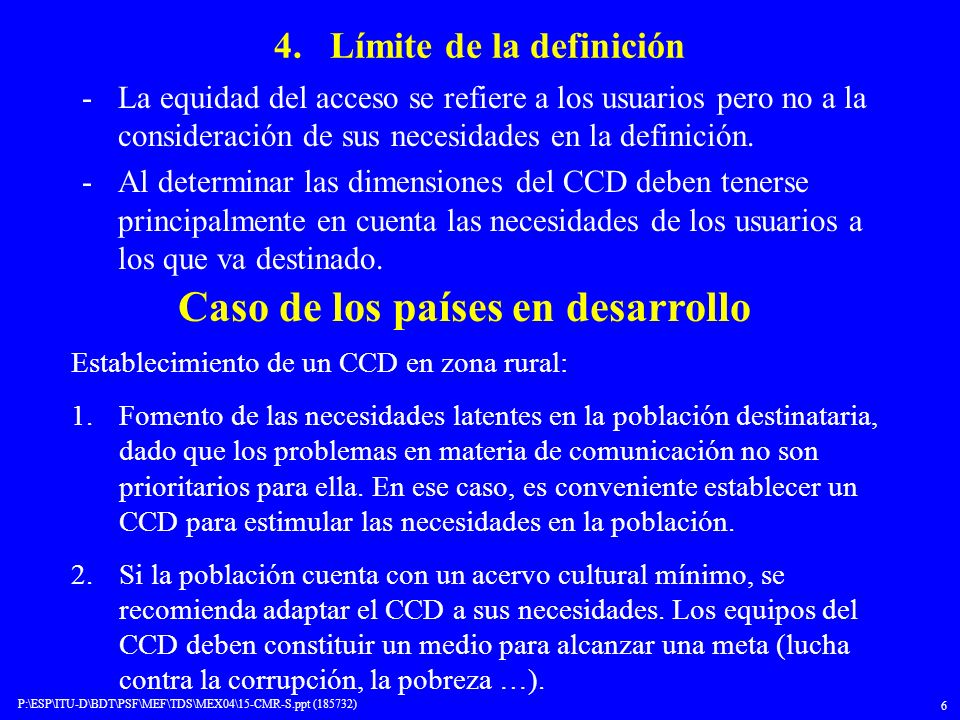 P:\ESP\ITU-D\BDT\PSF\MEF\TDS\MEX04\15-CMR-S.ppt (185732) 6 4. Límite de la definición -La equidad del acceso se refiere a los usuarios pero no a la co