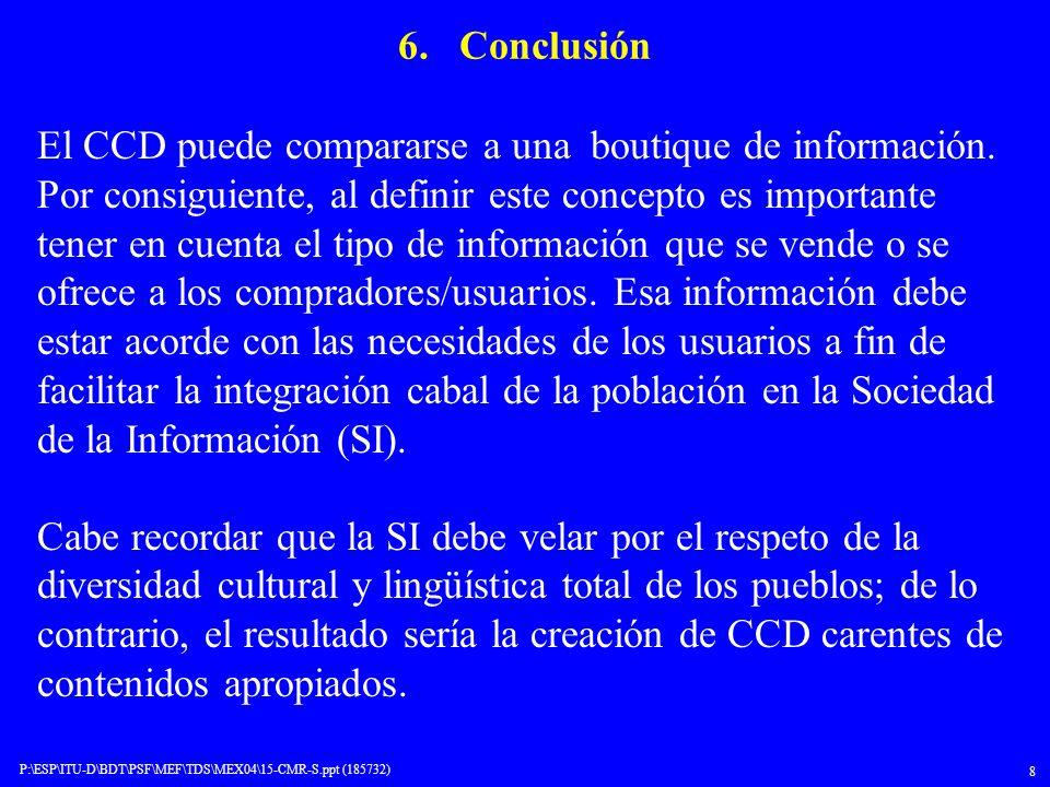 P:\ESP\ITU-D\BDT\PSF\MEF\TDS\MEX04\15-CMR-S.ppt (185732) 8 6. Conclusión El CCD puede compararse a una boutique de información. Por consiguiente, al d