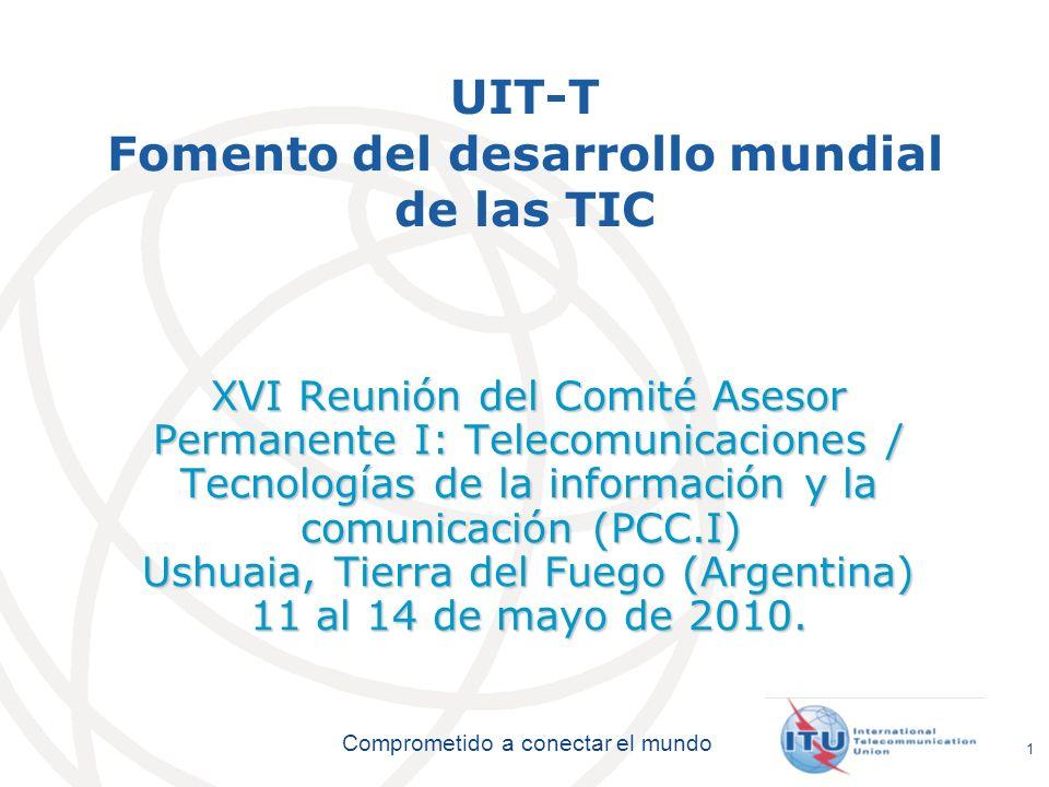 International Telecommunication Union Comprometido a conectar el mundo 1 UIT-T Fomento del desarrollo mundial de las TIC XVI Reunión del Comité Asesor