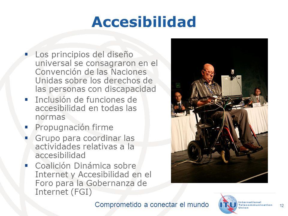 Comprometido a conectar el mundo 12 Accesibilidad Los principios del diseño universal se consagraron en el Convención de las Naciones Unidas sobre los