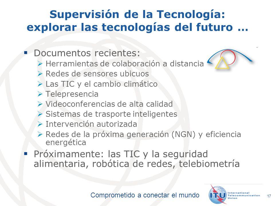 Comprometido a conectar el mundo 17 Supervisión de la Tecnología: explorar las tecnologías del futuro … Documentos recientes: Herramientas de colabora
