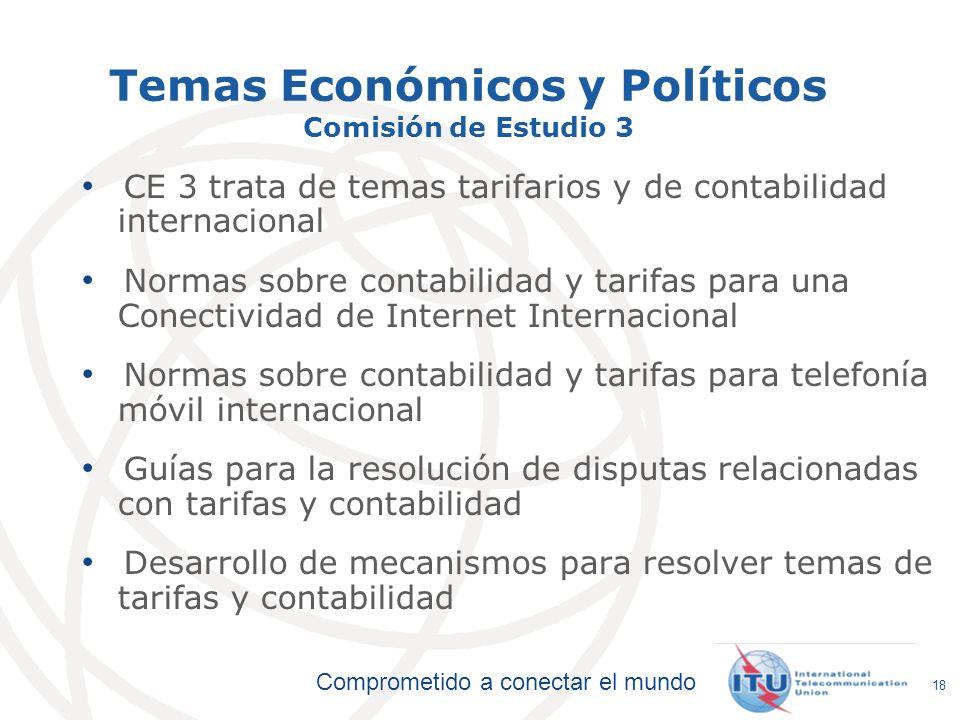 Comprometido a conectar el mundo Temas Económicos y Políticos Comisión de Estudio 3 CE 3 trata de temas tarifarios y de contabilidad internacional Nor