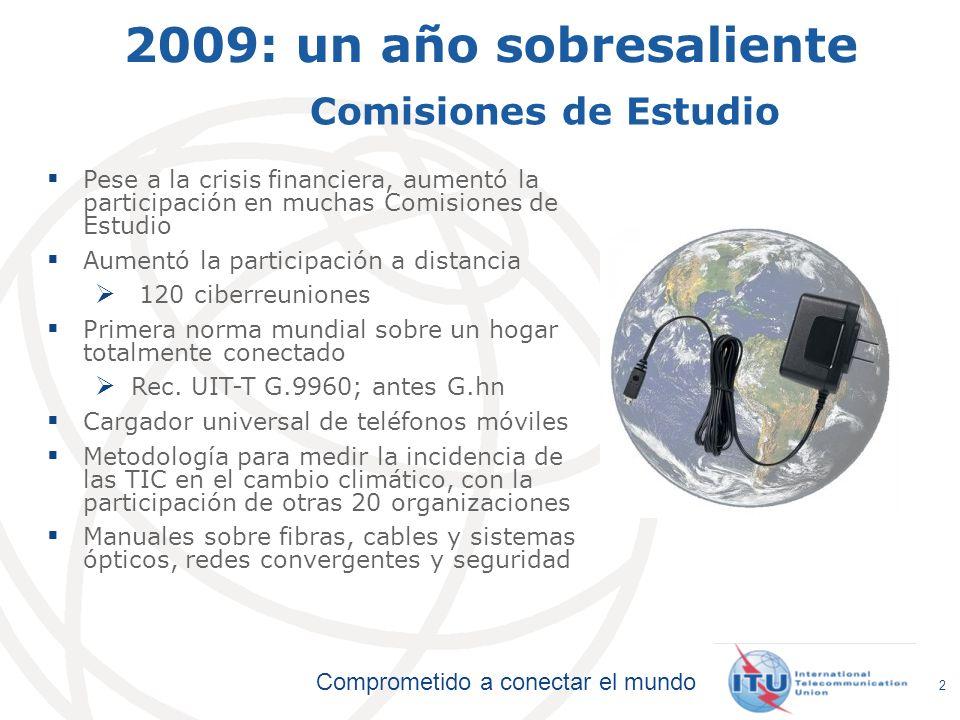 Comprometido a conectar el mundo 2 2009: un año sobresaliente Pese a la crisis financiera, aumentó la participación en muchas Comisiones de Estudio Au