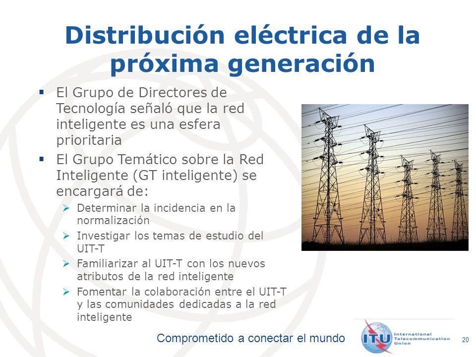 Comprometido a conectar el mundo 20 Distribución eléctrica de la próxima generación El Grupo de Directores de Tecnología señaló que la red inteligente