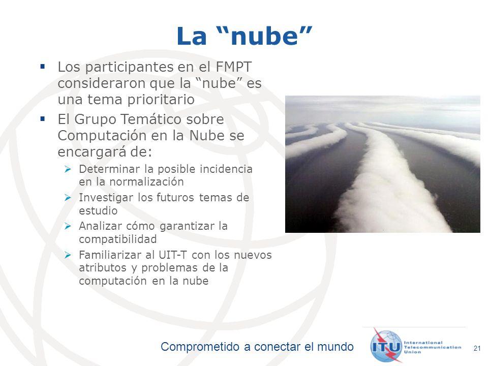 Comprometido a conectar el mundo 21 La nube Los participantes en el FMPT consideraron que la nube es una tema prioritario El Grupo Temático sobre Comp