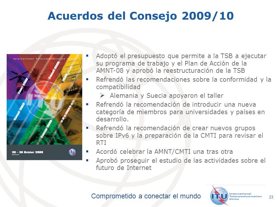 Comprometido a conectar el mundo 23 Adoptó el presupuesto que permite a la TSB a ejecutar su programa de trabajo y el Plan de Acción de la AMNT-08 y a