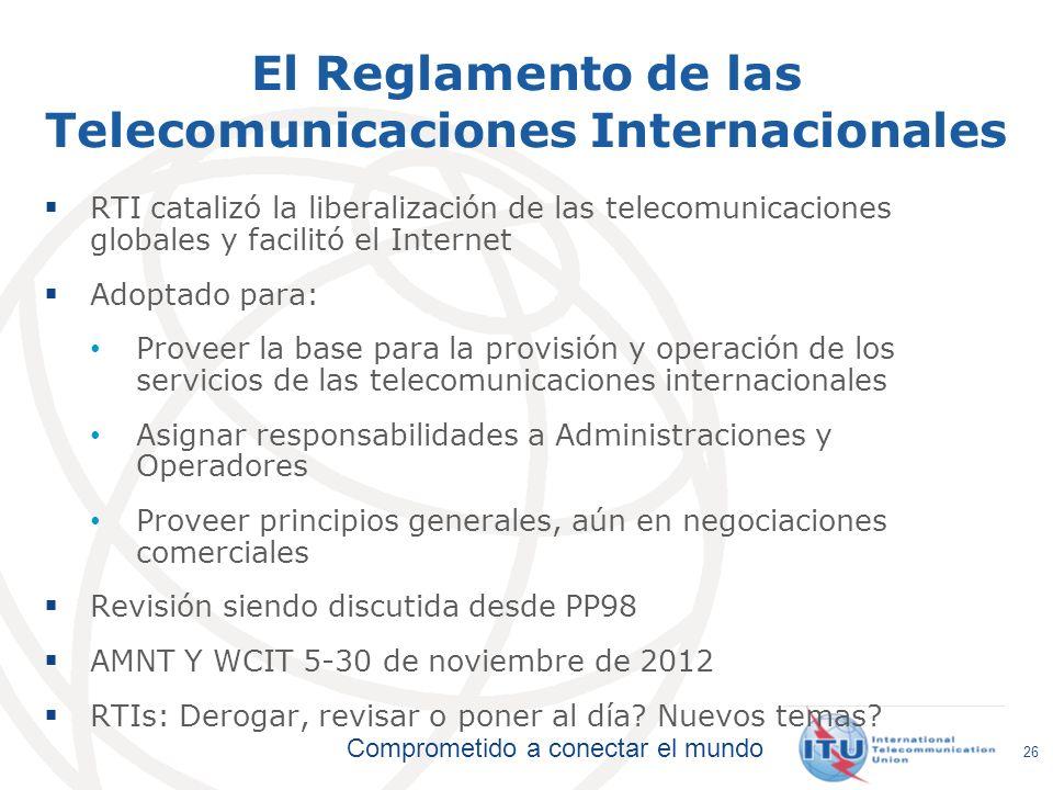 Comprometido a conectar el mundo El Reglamento de las Telecomunicaciones Internacionales RTI catalizó la liberalización de las telecomunicaciones glob