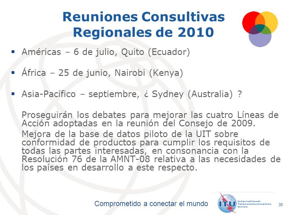 Comprometido a conectar el mundo Reuniones Consultivas Regionales de 2010 Américas – 6 de julio, Quito (Ecuador) África – 25 de junio, Nairobi (Kenya)