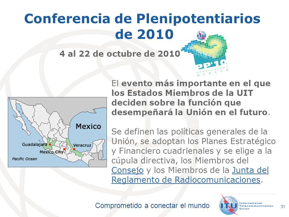 Comprometido a conectar el mundo 31 Conferencia de Plenipotentiarios de 2010 4 al 22 de octubre de 2010 El evento más importante en el que los Estados