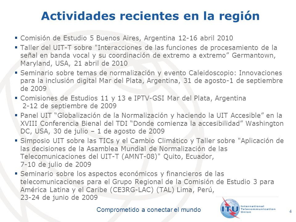 International Telecommunication Union Comprometido a conectar el mundo Actividades recientes en la región Comisión de Estudio 5 Buenos Aires, Argentin