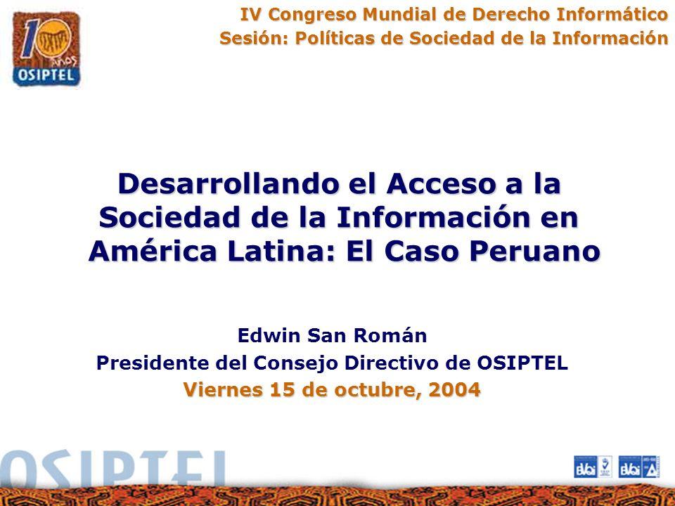 IV Congreso Mundial de Derecho Informático Sesión: Políticas de Sociedad de la Información Desarrollando el Acceso a la Sociedad de la Información en