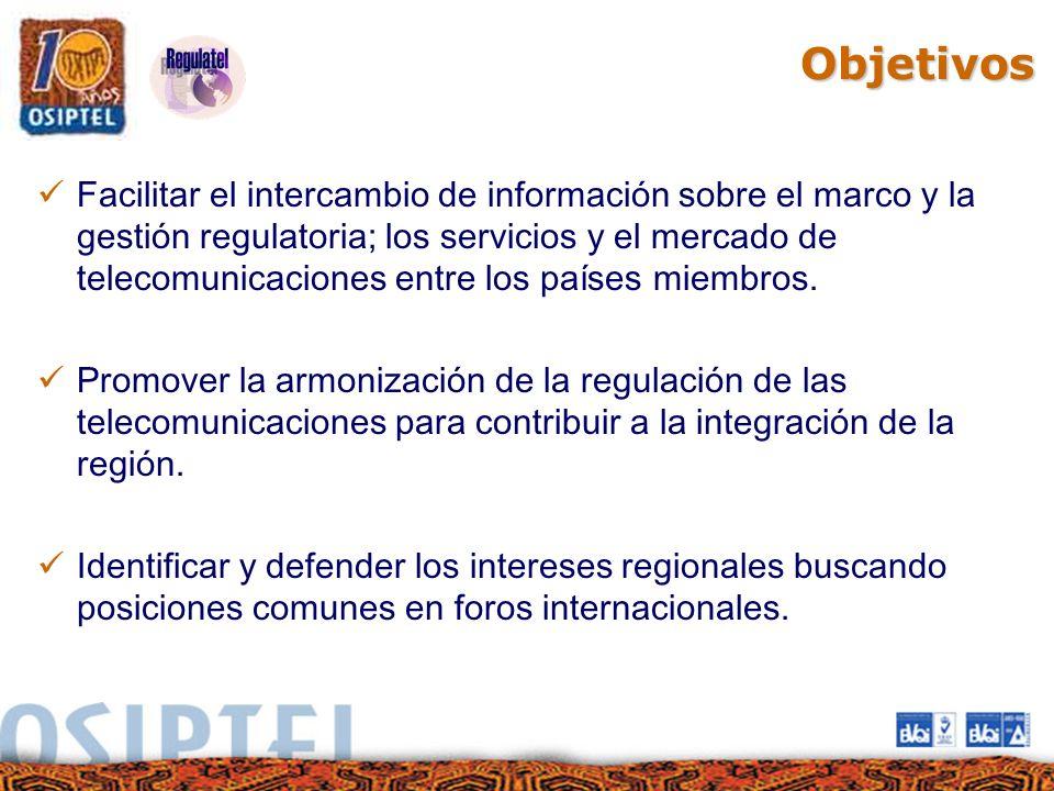 Objetivos Facilitar el intercambio de información sobre el marco y la gestión regulatoria; los servicios y el mercado de telecomunicaciones entre los