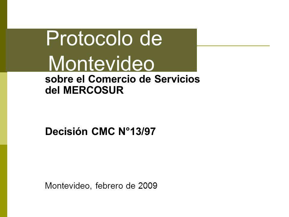 Protocolo de Montevideo sobre el Comercio de Servicios del MERCOSUR Decisión CMC N°13/97 Montevideo, febrero de 2009