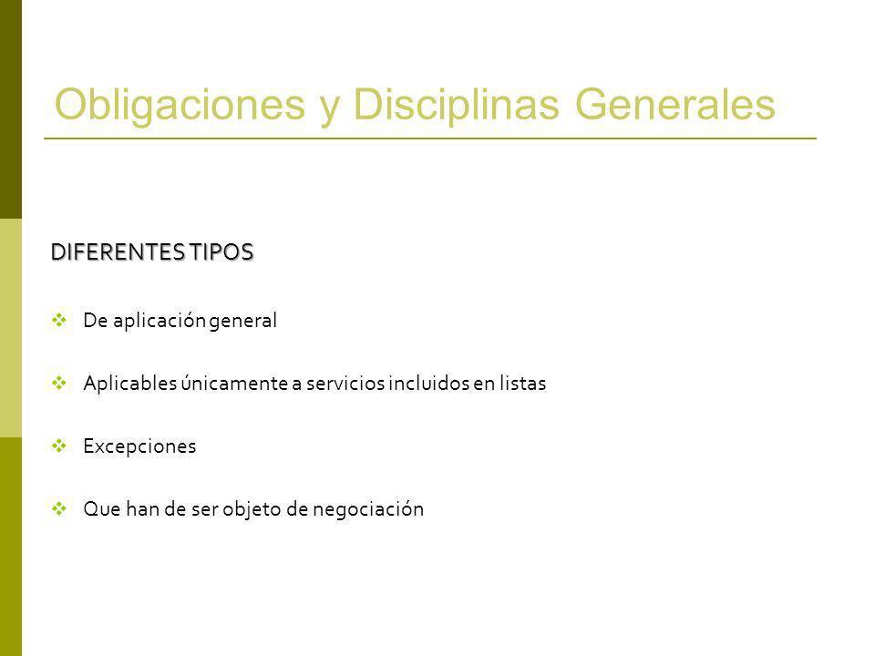 Obligaciones y Disciplinas Generales DIFERENTES TIPOS De aplicación general Aplicables únicamente a servicios incluidos en listas Excepciones Que han