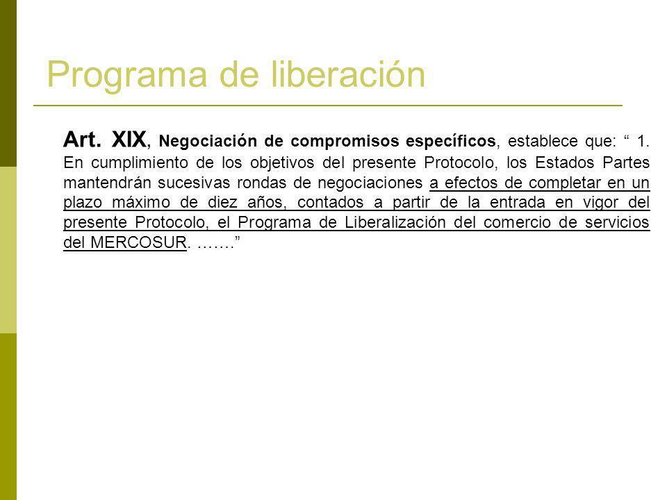 Programa de liberación Art. XIX, Negociación de compromisos específicos, establece que: 1. En cumplimiento de los objetivos del presente Protocolo, lo