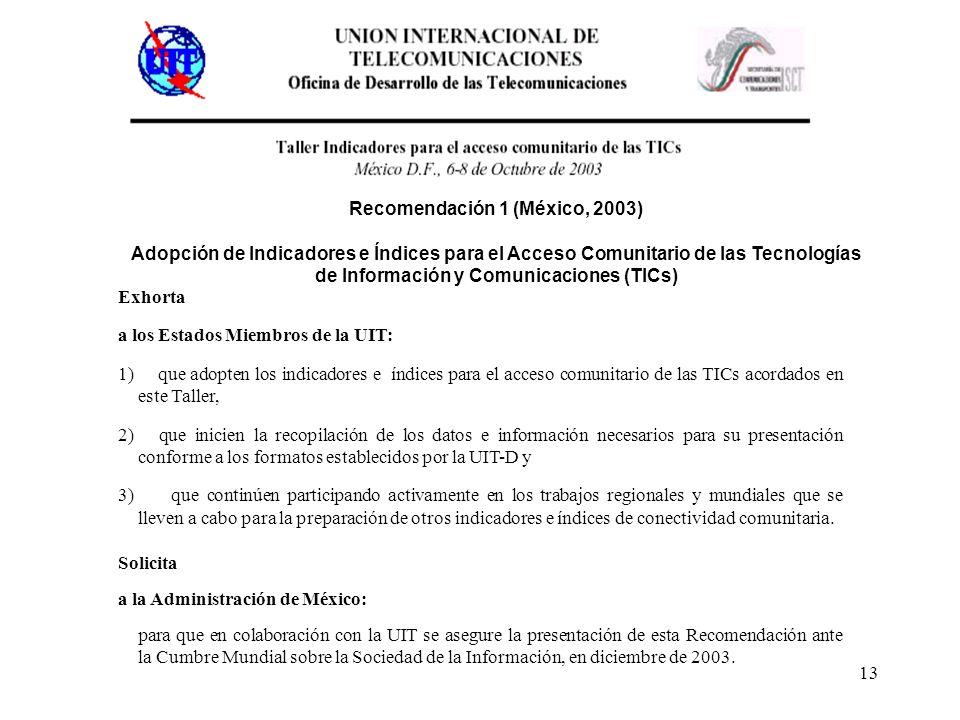 13 Exhorta a los Estados Miembros de la UIT: 1) que adopten los indicadores e índices para el acceso comunitario de las TICs acordados en este Taller,