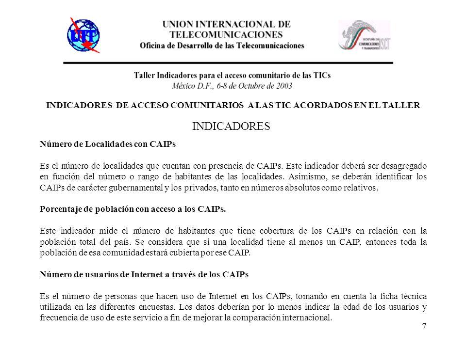 7 INDICADORES DE ACCESO COMUNITARIOS A LAS TIC ACORDADOS EN EL TALLER INDICADORES Número de Localidades con CAIPs Es el número de localidades que cuentan con presencia de CAIPs.