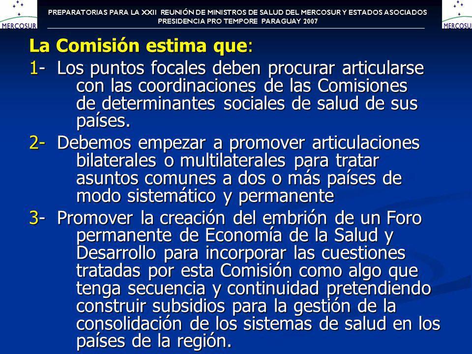 La Comisión estima que: 1- Los puntos focales deben procurar articularse con las coordinaciones de las Comisiones de determinantes sociales de salud d