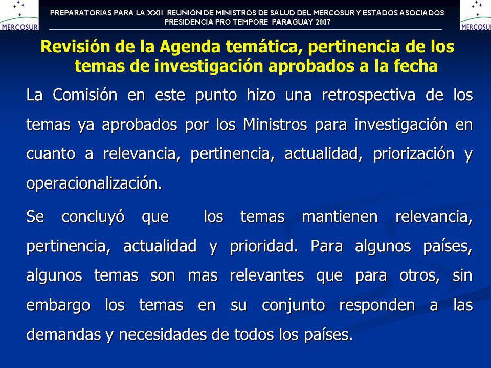 La Comisión en este punto hizo una retrospectiva de los temas ya aprobados por los Ministros para investigación en cuanto a relevancia, pertinencia, a