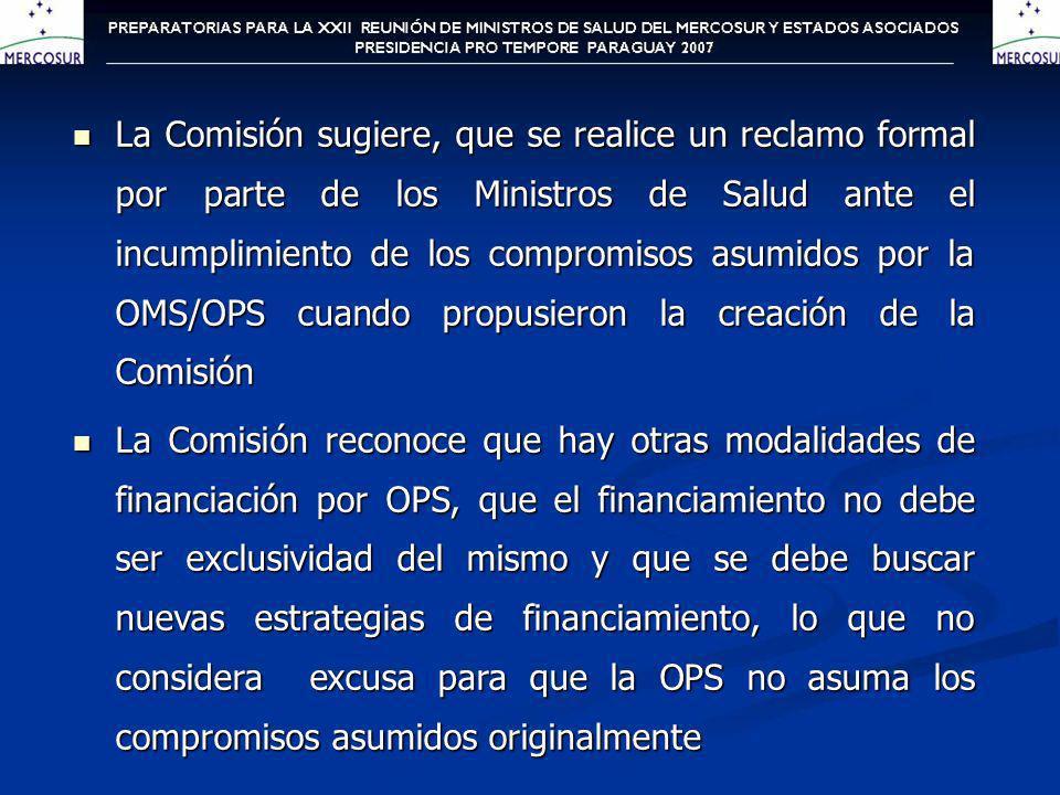 Reiterar a OPS la necesidad de que cumpla los compromisos asumidos originalmente y que asegure el financiamiento para el funcionamiento de la Comisión y el desarrollo de las investigaciones de los proyectos.
