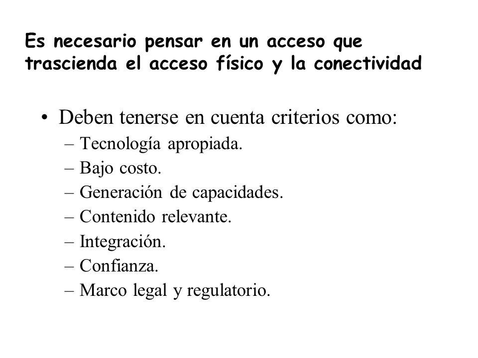 Es necesario pensar en un acceso que trascienda el acceso físico y la conectividad Deben tenerse en cuenta criterios como: –Tecnología apropiada.