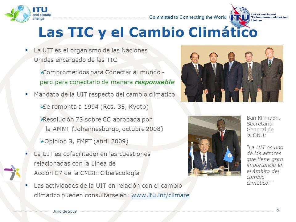 Julio de 2009 Committed to Connecting the World 3 UIT y Cambio Climático El Sector de Radiocomunicaciones de la UIT (UIT-R) se encarga de la coordinación detallada y de los procedimientos de registro de los sistemas espaciales y las estaciones terrenales, que se utilizan para la recopilación de datos sobre el clima y el seguimiento medioambiental...
