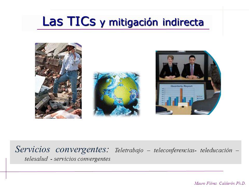 Las TICs mitigación indirecta Las TICs mitigación indirecta Satélites Mauro Flórez Calderón Ph.D. Ushahidi creado por Juliana Rotich, David Kob, Erick