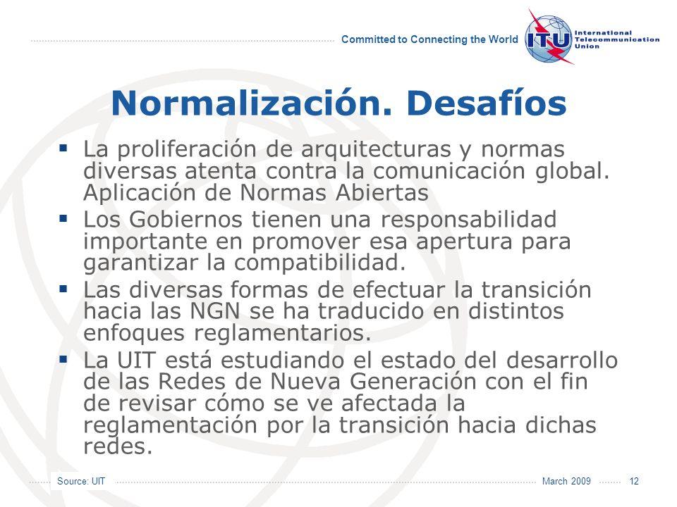 Source: UIT Committed to Connecting the World March 2009 12 Normalización. Desafíos La proliferación de arquitecturas y normas diversas atenta contra