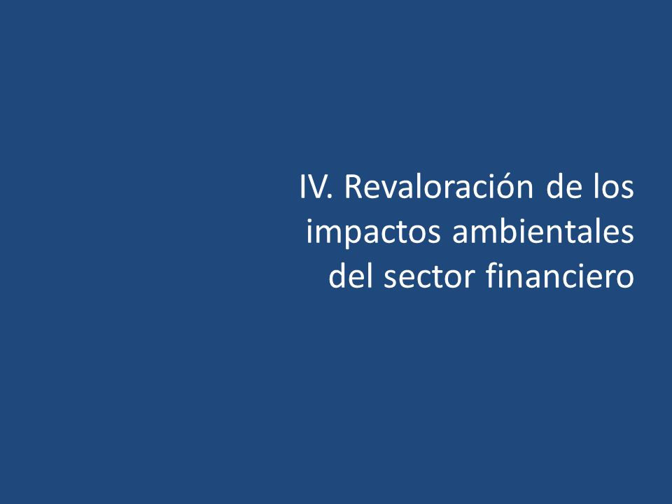 IV. Revaloración de los impactos ambientales del sector financiero