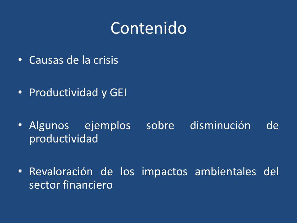 Contenido Causas de la crisis Productividad y GEI Algunos ejemplos sobre disminución de productividad Revaloración de los impactos ambientales del sector financiero