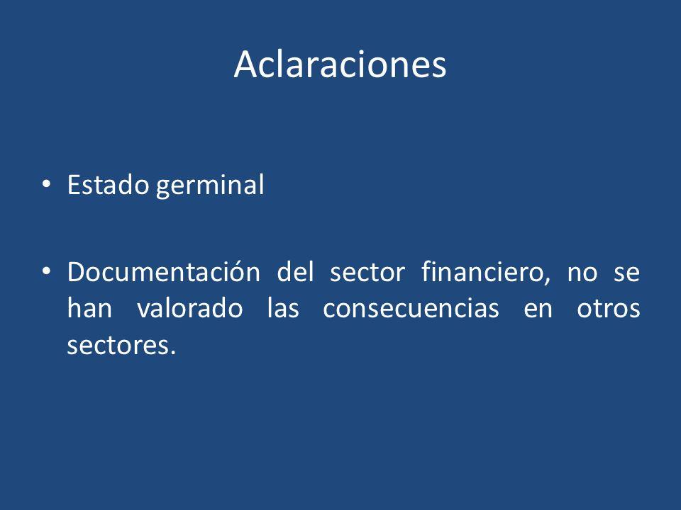 Aclaraciones Estado germinal Documentación del sector financiero, no se han valorado las consecuencias en otros sectores.