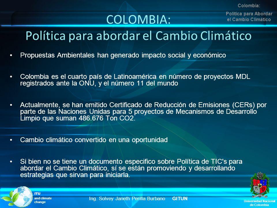 COLOMBIA: Política para abordar el Cambio Climático Propuestas Ambientales han generado impacto social y económico Colombia es el cuarto país de Latin