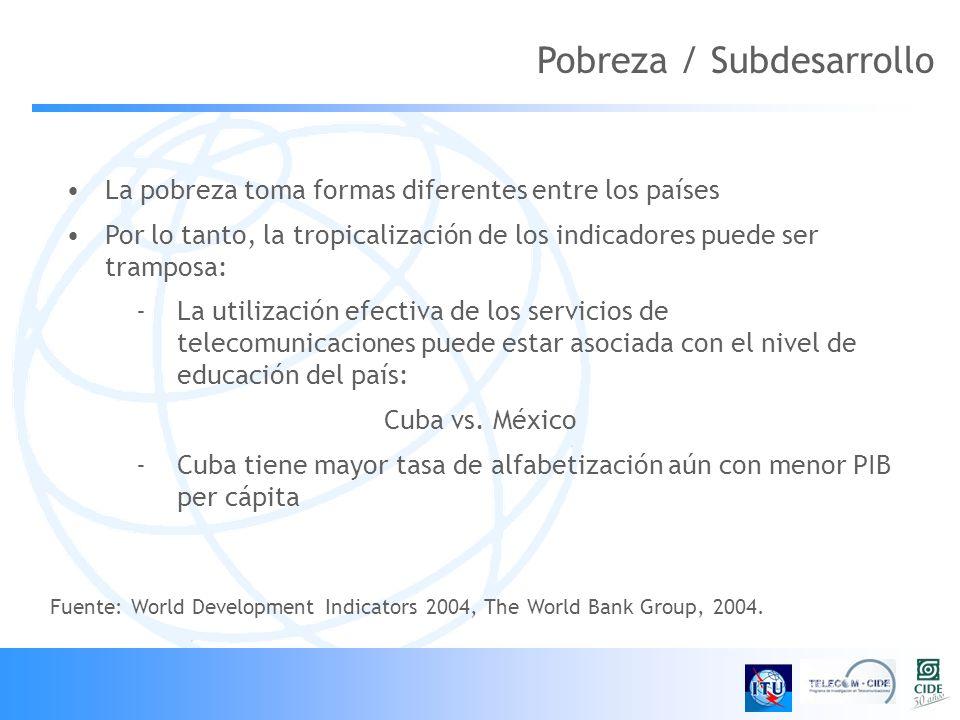 La pobreza toma formas diferentes entre los países Por lo tanto, la tropicalización de los indicadores puede ser tramposa: -La utilización efectiva de los servicios de telecomunicaciones puede estar asociada con el nivel de educación del país: Cuba vs.