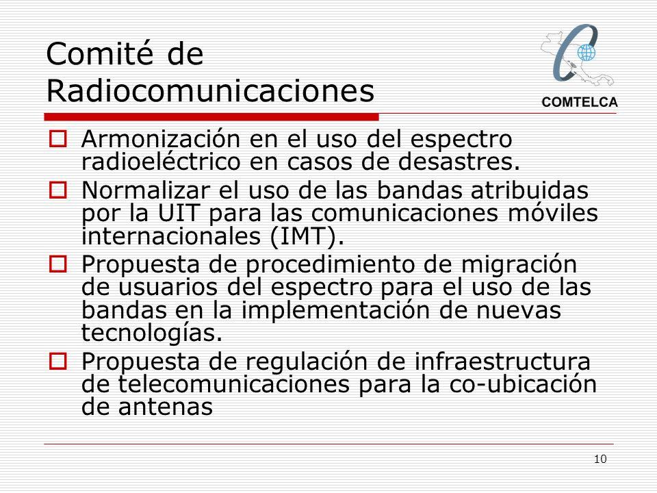 10 Comité de Radiocomunicaciones Armonización en el uso del espectro radioeléctrico en casos de desastres. Normalizar el uso de las bandas atribuidas