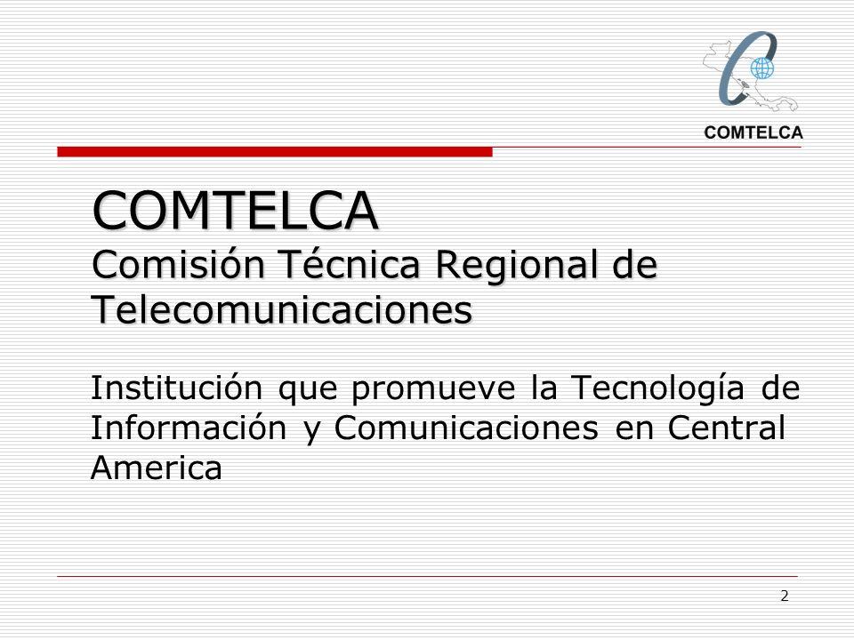 2 COMTELCA Comisión Técnica Regional de Telecomunicaciones Institución que promueve la Tecnología de Información y Comunicaciones en Central America